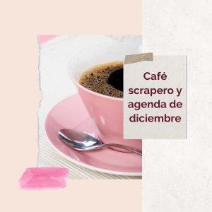 Cafe scrapero y agenda diciembre